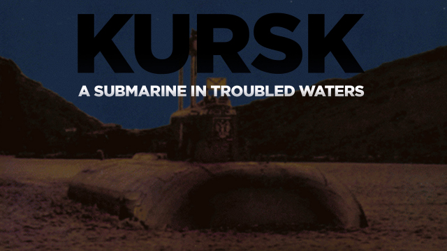 Kursk: A Submarine In Troubled Waters - Journeyman Pictures