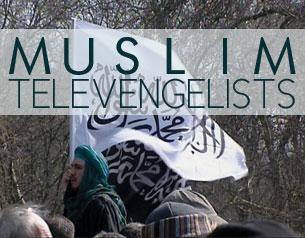 The Muslim Televangelists